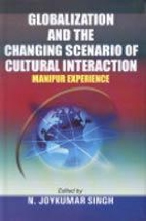 Globalization and the Changing Scenario of Cultural Interaction (Manipur Experience)