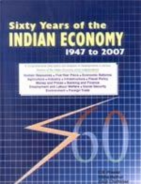Sixty Years of the Indian Economy 1947 to 2007: A Comprehensive Description and Analysis of Developments in Various Sectors of the Indian Economy Since Independence (In 2 Volumes)
