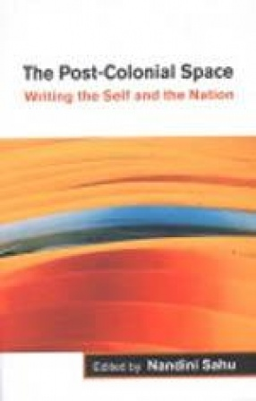 The Post-Colonial Space: Writing the Self and the Nation