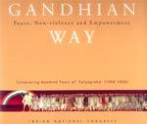 Gandhian Way: Peace, Non-Violence and Empowerment: Celebrating Hundred Years of 'Satyagraha' (1906-2006)