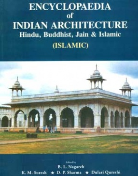 Encyclopaedia of Indian Architecture: Hindu, Buddhist, Jain & Islamic: Islamic