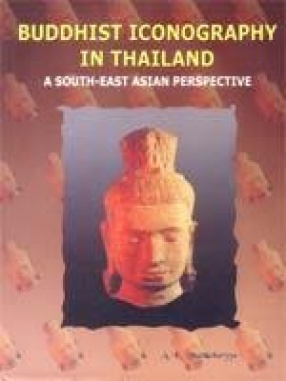 Buddhist Iconography in Thailand: A South-East Asian Perspective