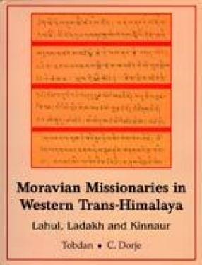 Moravian Missionaries in Western Trans-Himalaya: Lahul, Ladakh and Kinnaur