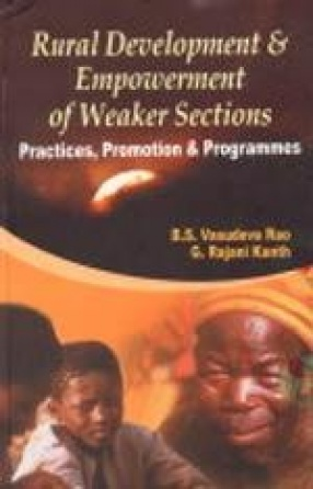 Rural Development and Empowerment of Weaker Sections: Practices, Promotion and Programmes
