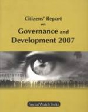 Citizens' Report on Governance and Development 2007: Social Watch India