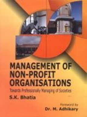 Management of Non-Profit Organisations: Towards Professionally Managing of Societies and A Handbook for Governance of Voluntary Agencies