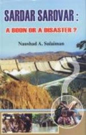Sardar Sarovar: A Boon or a Disaster