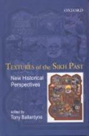 Textures of the Sikh Past: New Historical Perspectives