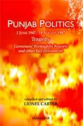 Punjab Politics 1 June-14 August 1947 Tragedy: Governors' Fortnightly Reports and other Key Documents