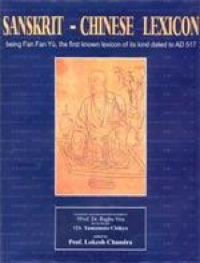 Sanskrit-Chinese Lexicon: Being Fan Fan Yu, the First Known Lexicon of its Kind dated to AD 517