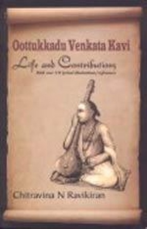Oottukkadu Venkata Kavi: Life and Contributions with Over 230 Lyrical Illustrations/References