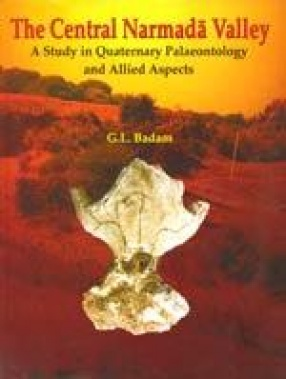 The Central Narmada Valley: A Study in Quaternary Palaeontology and Allied Aspects