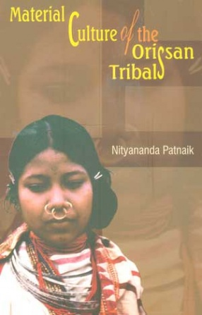 Material Culture of the Orissan Tribals: An Illustrated Study of Kutia, Dongaria and Malia Kondhs