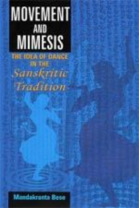 Movement and Mimesis: The Idea of Dance in the Sanskritic Tradition