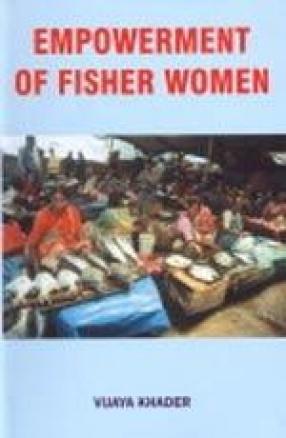 Empowerment of Fisher Women: In Coastal Ecosystem of Andhra Pradesh, Karnataka, Kerala and Tamilnadu
