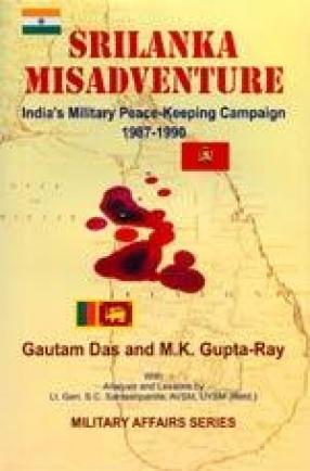 Srilanka Misadventure: India's Military Peace-Keeping Campaign 1987-1990
