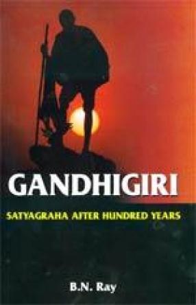 Gandhigiri: Satyagraha after Hundred Years