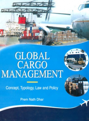 Global Cargo Management: Concept, Typology, Law and Policy