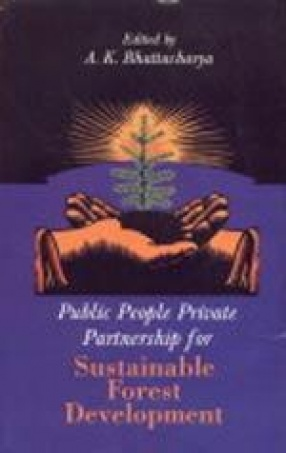 Public People Private Partnership For Sustainable Forest Development: Proceedings of the Workshop, Contributory Articles and Relevant Acts, Rules and Regulations