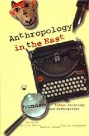 Anthropology in the East: Founders of Indian Sociology and Anthropology