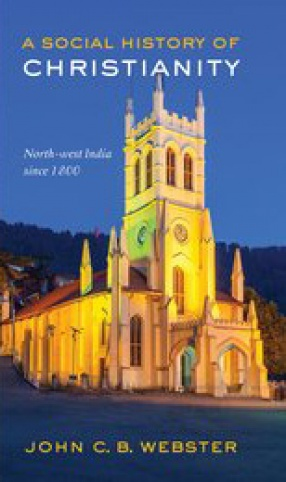 A Social History of Christianity: North-West India Since 1800