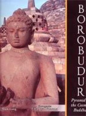 Borobudur: Pyramid of the Cosmic Buddha