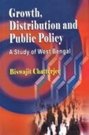 Growth, Distribution and Public Policy: A Study of West Bengal