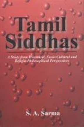 Tamil Siddhas : A Study from Historical, Socio-Cultural and Religio-Philosophical Perspectives