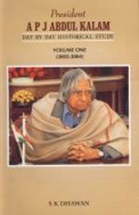 President A P J Abdul Kalam: Day by Day Historical Study, 2002-2004 (Volume I)