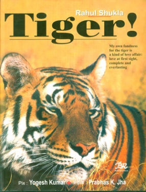 Tiger! My Own Fondness for the Tiger is a Kind of Love Affair: Love at First Sight, Complete and Everlasting