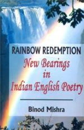 Rainbow Redemption: New Bearings in Indian English Poetry