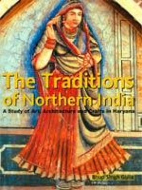 The Traditions of Northern India: A Study of Arts, Architecture and Crafts in Haryana