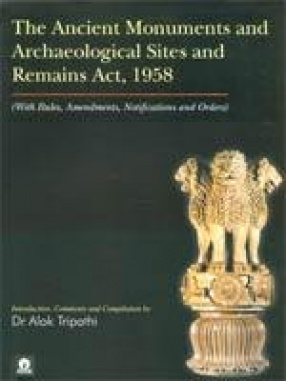 The Ancient Monuments and Archaeological Sites and Remains Act, 1958: With Rules, Amendments, Notifications and Orders