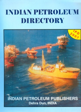 Indian Petroleum Directory: With an Introductory Chapter on Petroleum Industry in India, IPD 2007