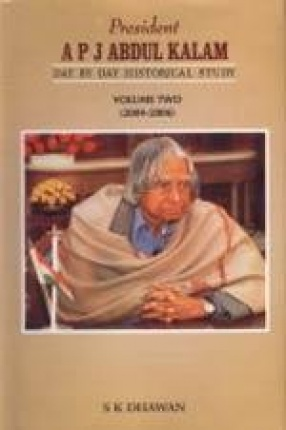 President A.P.J. Abdul Kalam: Day by Day Historical Study, 2004-2006 (Volume 2)