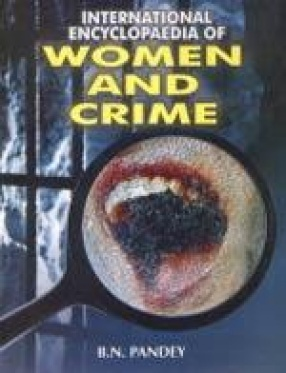 International Encyclopaedia of Women and Crime (In 2 Volumes)