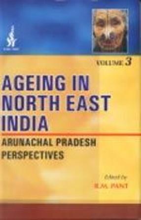 Ageing in North East India: Arunachal Pradesh Perspectives (Volume III)