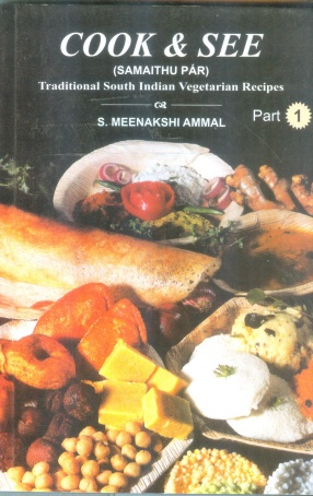 Cook and See (Samaithu Par): Traditional South Indian Vegetarian Recipes (Part I)