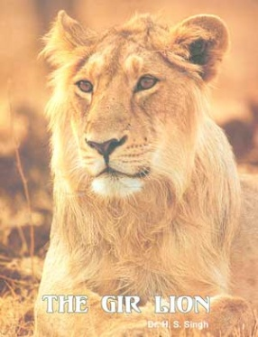 The Gir Lion: Panthera Leo-Persica: A Natural History, Conservation Status and Future Prospect