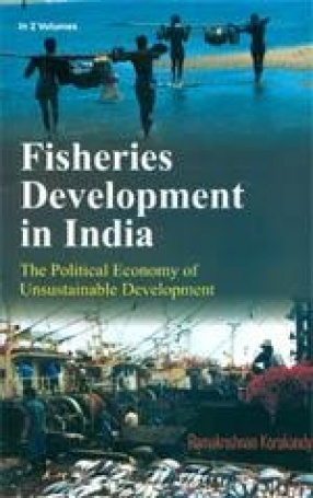 Fisheries Development in India: The Political Economy of Unsustainable Development (In 2 Volumes)