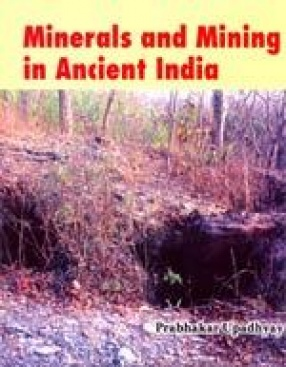 Minerals and Mining in Ancient India: From the Ealiest Times to The Beginning of Christian Era