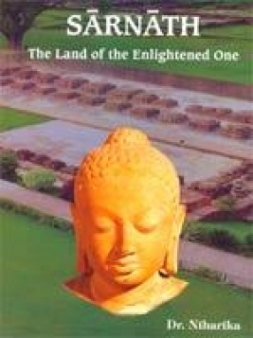 Sarnath: The Land of the Enlightened One