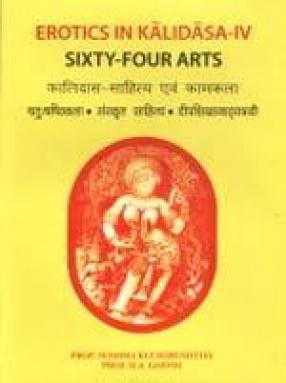 Erotics in Kalidasa-IV: Sixty-Four Arts in Sanskrit Literature and Dramas of Kalidasa