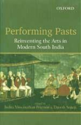 Performing Pasts: Reinventing the Arts in Modern South India