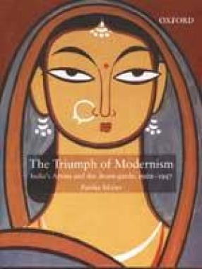 The Triumph of Modernism: India's Artists and the Avant-Garde 1922-1947