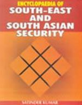 Encyclopaedia of South-East and South Asian Security (In 5 Volumes)