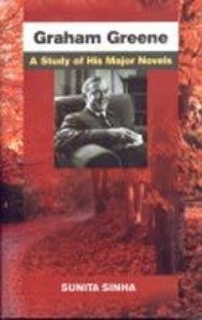 Graham Greene: A Study of His Major Novels