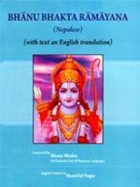 Bhanu Bhakta Ramayana (Nepalese): With Text an English Translation