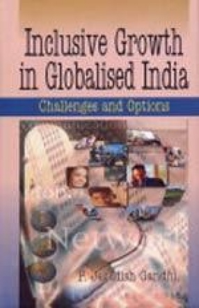 Inclusive Growth in Globalised India: Challenges and Options