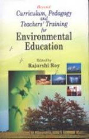 Beyond Curriculum, Pedagogy and Teachers' Training for Environmental Education